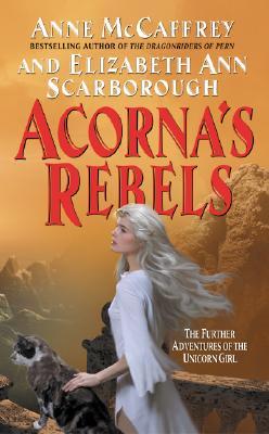 Acorna's Rebels By McCaffrey, Anne/ Scarborough, Elizabeth Ann